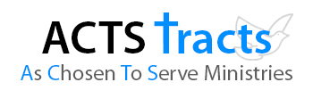 ACTS Tracts   Free Witnessing Materials World-Wide